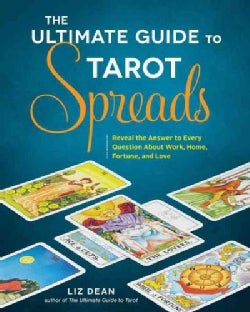 The Ultimate Guide to Tarot Spreads: Reveal the Answer to Every Question About Work, Home, Fortune, and Love (Paperback)