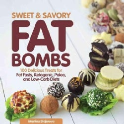 Sweet and Savory Fat Bombs: 100 Delicious Treats for Fat Fasts, Ketogenic, Paleo, and Low-carb Diets (Paperback)