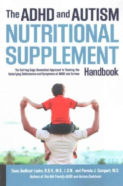 The ADHD and Autism Nutritional Supplement Handbook: The Cutting-Edge Biomedical Approach to Treating the Underly... (Paperback)