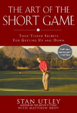 The Art of the Short Game: Tour-tested Secrets for Getting Up and Down (Hardcover)