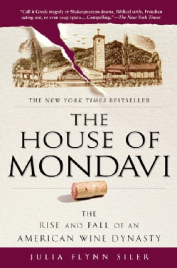 The House of Mondavi: The Rise and Fall of an American Wine Dynasty (Paperback)