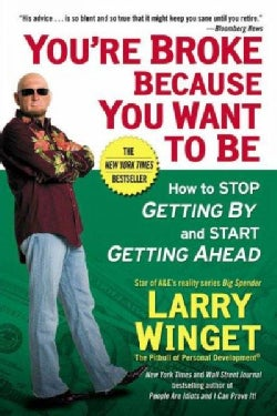 You're Broke Because You Want to Be: How to Stop Getting By and Start Getting Ahead (Paperback)