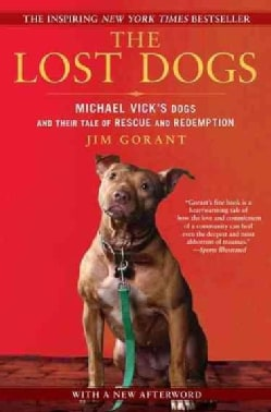 The Lost Dogs: Michael Vick's Dogs and Their Tale of Rescue and Redemption (Paperback)