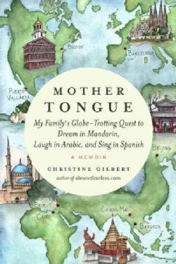 Mother Tongue: My Family's Globe-Trotting Quest to Dream in Mandarin, Laugh in Arabic, and Sing in Spanish (Hardcover)
