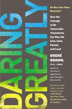 Daring Greatly: How the Courage to Be Vulnerable Transforms the Way We Live, Love, Parent, and Lead (Paperback)