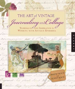 The Art of Vintage Journaling and Collage: Techniques and Inspiration for Working with Antique Ephemera (Paperback)
