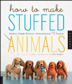 How to Make Stuffed Animals: Modern Simple Patterns and Instructions for 18 Projects (Paperback)