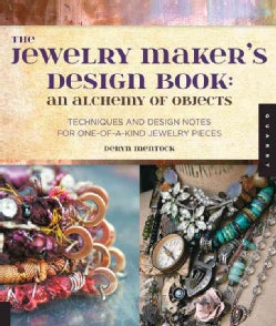 The Jewelry Maker's Design Book: An Alchemy of Objects: Techniques and Design Notes for One-of-a-Kind Jewelry Pieces (Paperback)