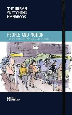 People and Motion: Tips and Techniques for Drawing on Location (Paperback)
