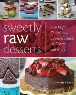 Sweetly Raw Desserts: Raw Vegan Chocolates, Cakes, Cookies, Ice Cream, and More (Paperback)