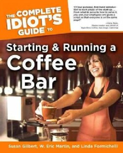 the Complete Idiot's Guide to Starting And Running a Coffee Bar (Paperback)