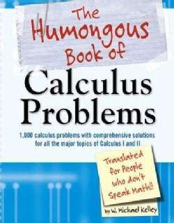 The Humongous Book of Calculus Problems: Translated for People Who Don't Speak Math (Paperback)