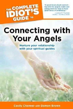 The Complete Idiot's Guide to Connecting With Your Angels (Paperback)