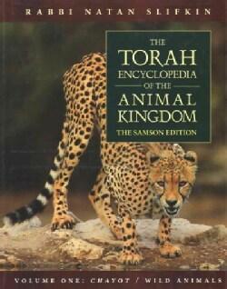 The Torah Encyclopedia of the Animal Kingdom: Wild Animals / Chayot, the Samson Edition (Hardcover)