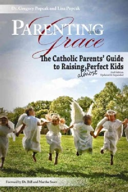 Parenting With Grace: The Catholic Parent's Guide to Raising Almost Perfect Kids (Paperback)