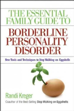 The Essential Family Guide to Borderline Personality Disorder: New Tools and Techniques to Stop Walking on Eggshells (Paperback)