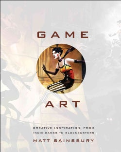 Game Art: Art from 40 Video Games and Interviews With Their Creators (Paperback)