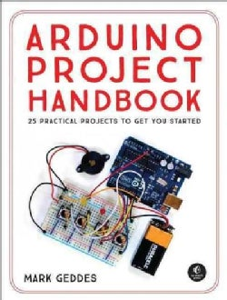 Arduino Project Handbook: 25 Practical Projects to Get You Started (Paperback)