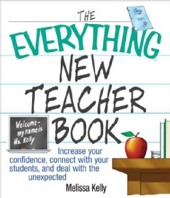 The Everything New Teacher Book: Increase Your Confidence, Connect With Your Students, and Deal With the Unexpected (Paperback)