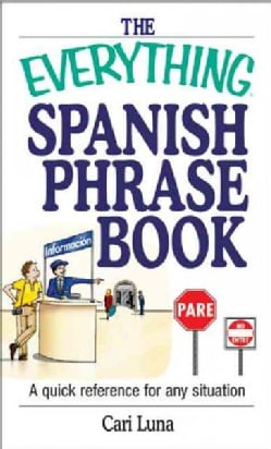 The Everything Spanish Phrase Book: A Quick Reference for Any Situation (Paperback)