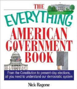 The Everything American Government Book: From the Constitution to Present-day Elections, All You Need to Understa... (Paperback)
