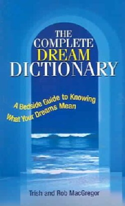 Complete Dream Dictionary: A Bedside Guide to Knowing What Your Dreams Mean (Paperback)