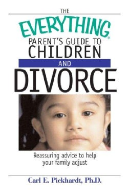The Everything Parent's Guide to Children and Divorce: Reassuring Advice to Help Your Family Adjust (Paperback)