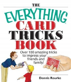 The Everything Card Tricks Book: Over 100 Amazing Tricks to Impress Your Friends and Family! (Paperback)