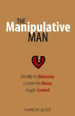 The Manipulative Man: Identify His Behavior, Counter the Abuse, Regain Control (Paperback)