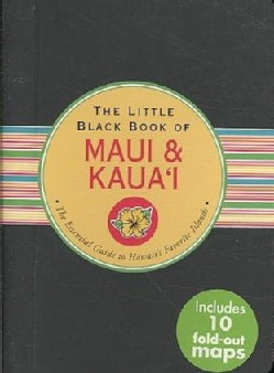 The Little Black Book of Maui and Kaua'i: The Essential Guide to Hawaii's Favorite Islands