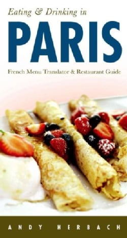 Eating & Drinking in Paris: French Menu Translator and Restaurant Guide (Paperback)