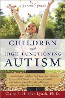 Children With High-Functioning Autism: A Parent's Guide (Paperback)