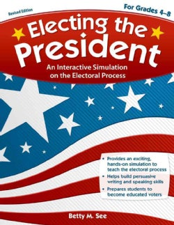 Electing the President: An Interactive Simulation on the Electoral Process: For Grades 4-8 (Paperback)
