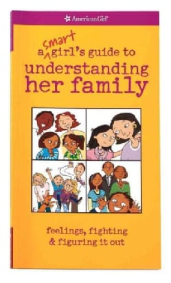 A Smart Girl's Guide to Understanding Her Family: Feelings, Fighting & Figuring it Out (Paperback)