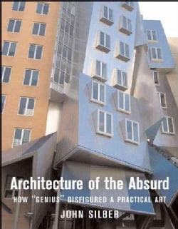 """Architecture of the Absurd: How """"Genius"""" Disfigured a Practical Art (Hardcover)"""