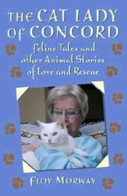 The Cat Lady of Concord: Feline Tales and Other Animal Stories of Love and Rescue (Hardcover)