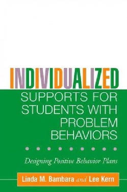 Individualized Supports For Students With Problem Behaviors: Designing Positive Behavior Plans (Hardcover)