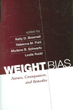 Weight Bias: Nature, Consequences, And Remedies (Hardcover)