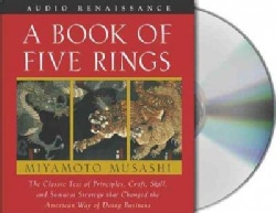A Book Of Five Rings: The Classic Text Of Principles, Craft, Skill, And Samurai Strategy That Changed The American... (CD-Audio)