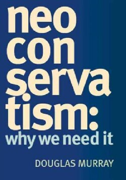Neo Conservatism: Why We Need It (Hardcover)