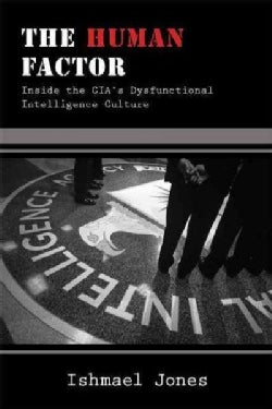 The Human Factor: Inside the CIA's Dysfunctional Intelligence Culture (Hardcover)