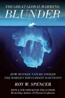 The Great Global Warming Blunder: How Mother Nature Fooled the World's Top Climate Scientists (Paperback)