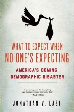What to Expect When No One's Expecting: America's Coming Demographic Disaster (Hardcover)