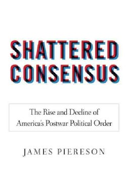 Shattered Consensus: The Rise and Decline of America's Postwar Political Order (Hardcover)