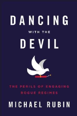Dancing With the Devil: The Perils of Engaging Rogue Regimes (Hardcover)