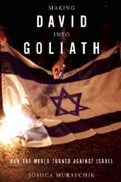 Making David into Goliath: How the World Turned Against Israel (Hardcover)