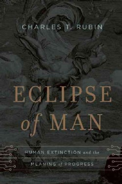 Eclipse of Man: Human Extinction and the Meaning of Progress (Hardcover)