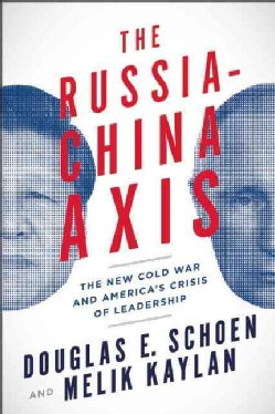 The Russia-china Axis: The New Cold War and America's Crisis of Leadership (Hardcover)