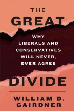 The Great Divide: Why Liberals and Conservatives Will Never, Ever Agree (Hardcover)