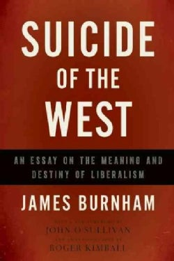 Suicide of the West: An Essay on the Meaning and Destiny of Liberalism (Paperback)